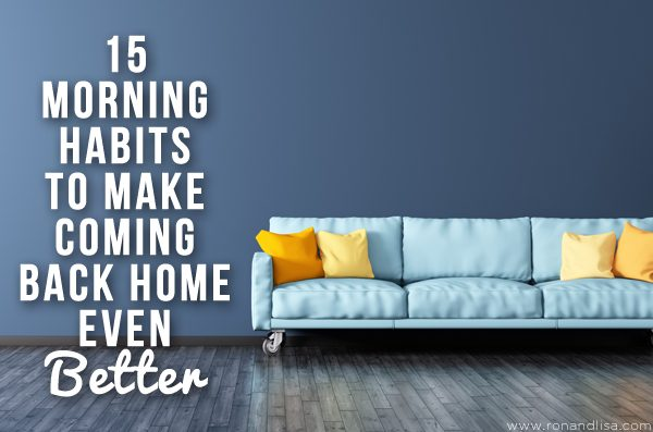 15 Morning Habits to Make Coming Back Home Even Better