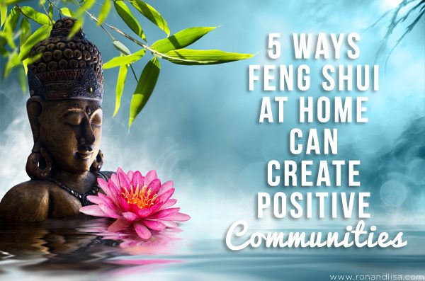 5 Ways Feng Shui at Home can Create Positive Communities