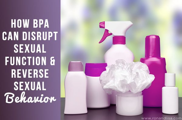 How BPA Can Disrupt Sexual Function & Reverse Sexual Behavior