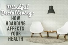Mindful Decluttering: How Hoarding Affects Your Health