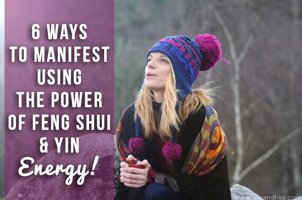 6 Ways to Manifest Using the Power of Feng Shui & Yin Energy!