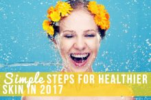 Simple Steps for Healthier Skin in 2017