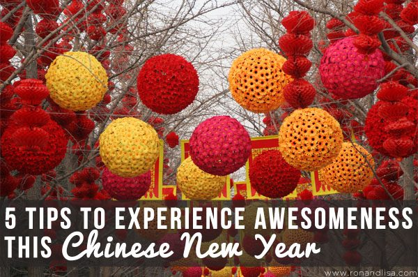5 Tips to Experience Awesomeness this Chinese New Year