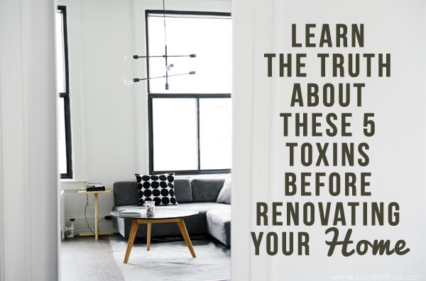 Learn the Truth About these 5 Toxins Before Renovating your Home
