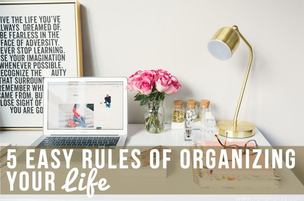 5 Easy Rules Of Organizing Your Life