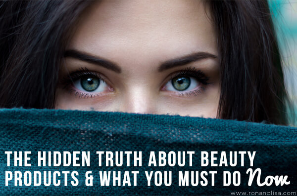 The Hidden Truth About Beauty Products and What You Must Do Now!