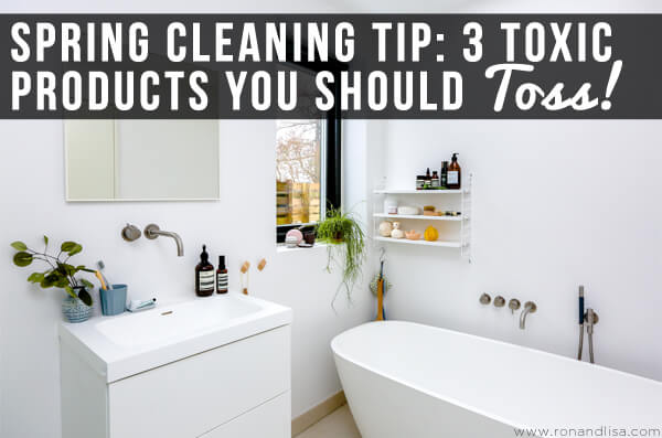 Spring Cleaning Tip-3 Toxic Products You Should Toss!