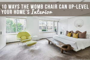 10 Ways the Womb Chair Can Up-level Your Home's Interior