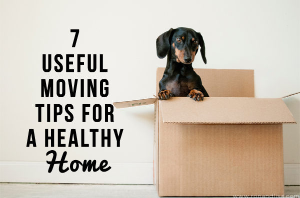 7 Useful Moving Tips for a Healthy Home