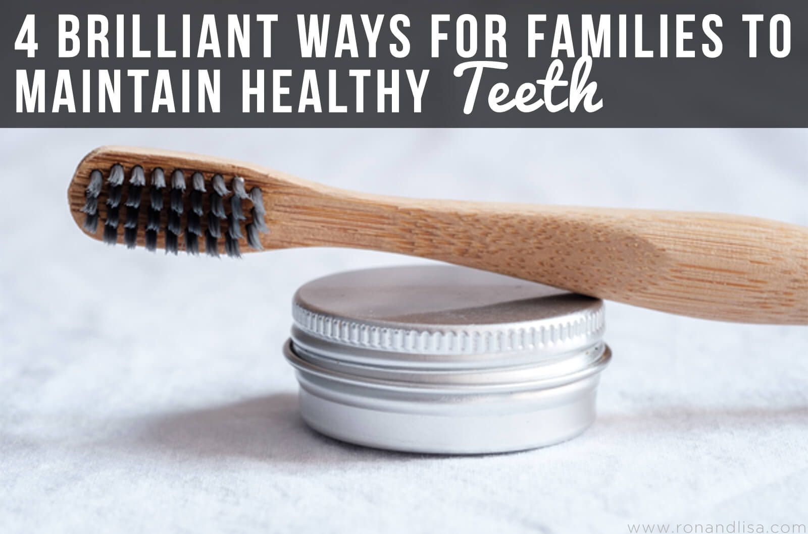4 Brilliant Ways for Families to Maintain Healthy Teeth