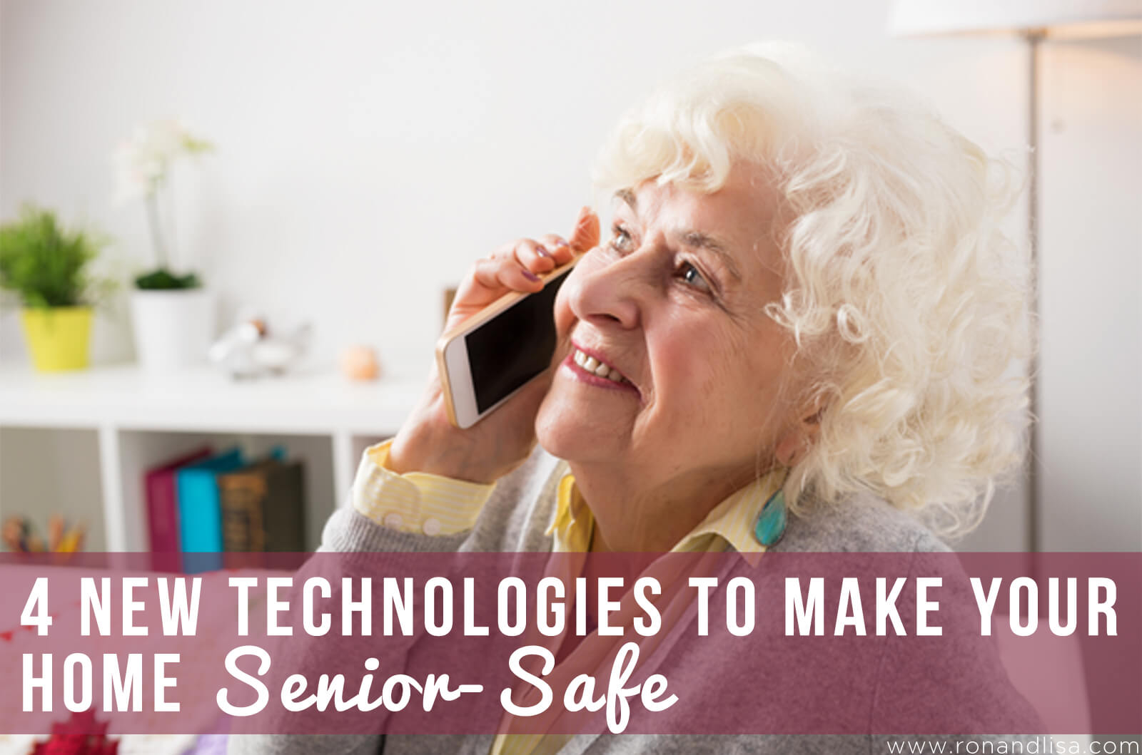 4 New Technologies to Make Your Home Senior-Safe