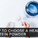 How to Choose A Healthy Protein Powder