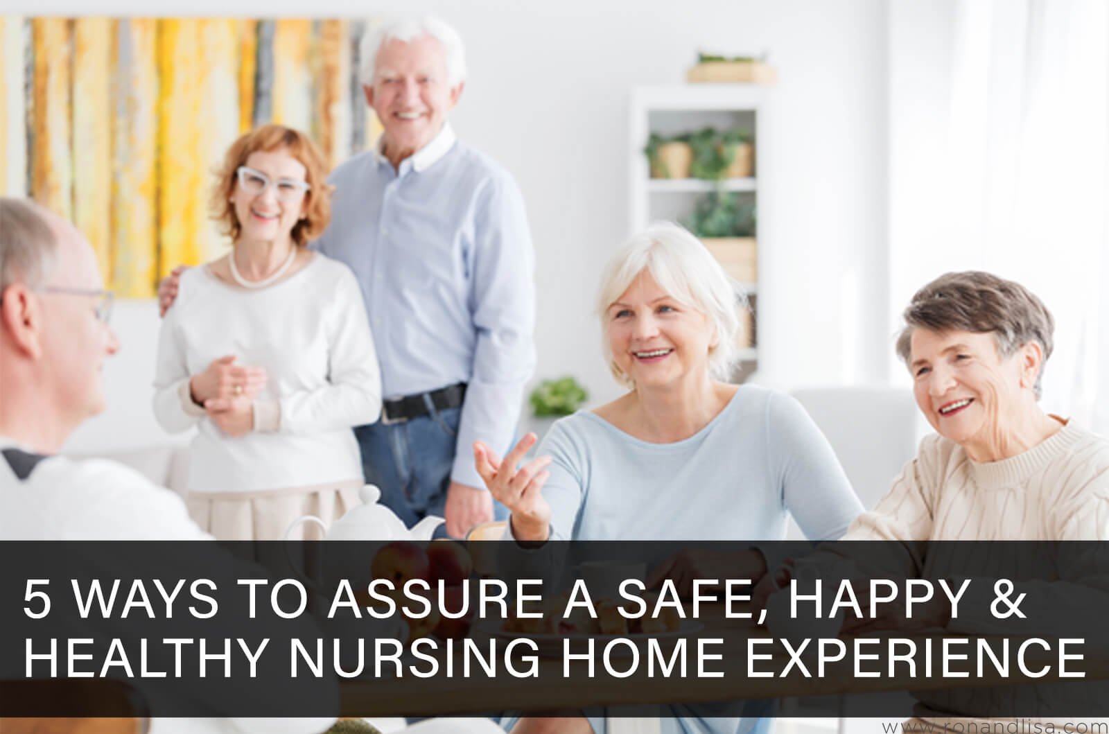 5 Ways to Assure a Safe, Happy & Healthy Nursing Home Experience