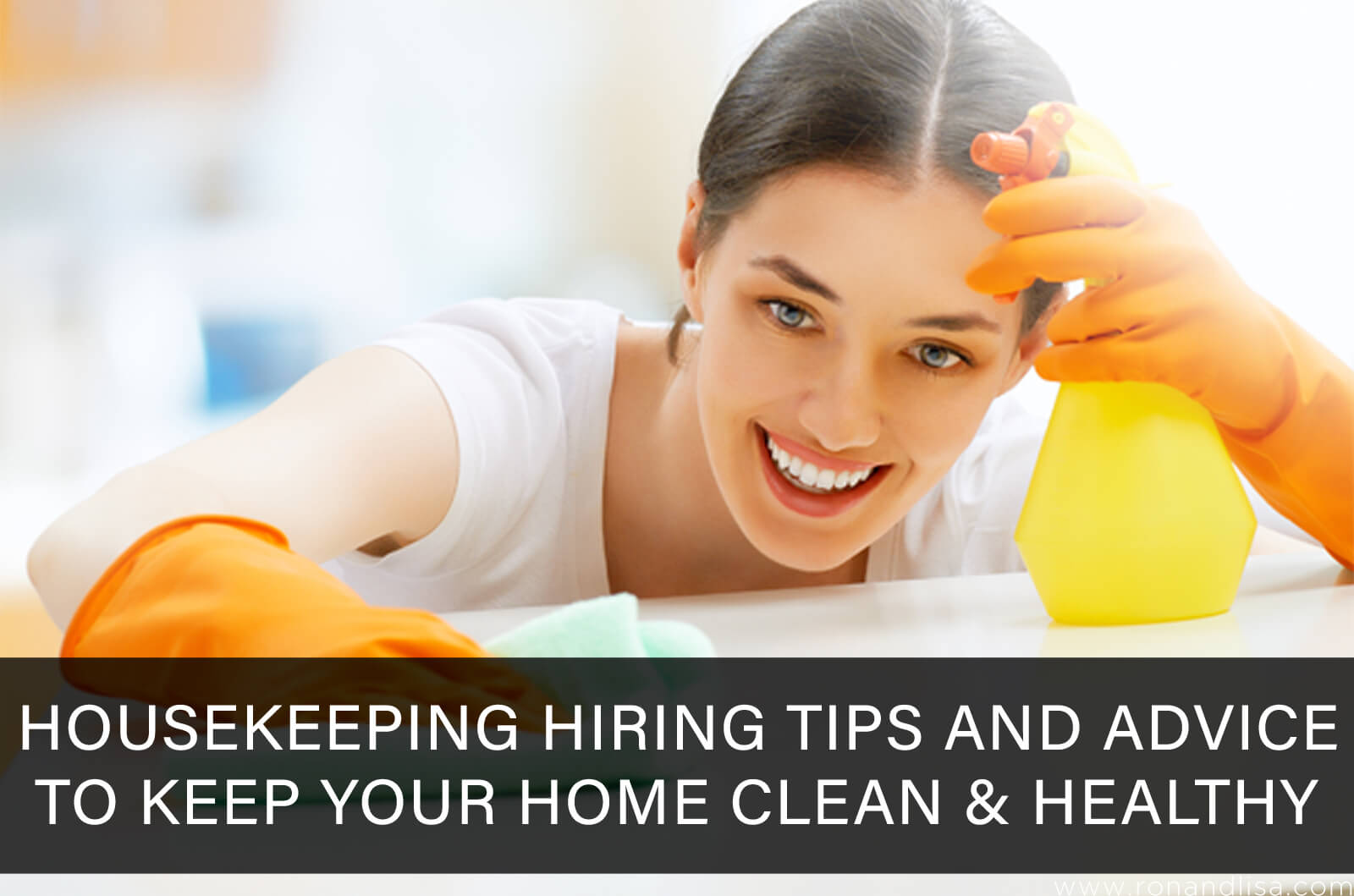 Housekeeping Hiring Tips and Advice to Keep Your Home Clean & Healthy