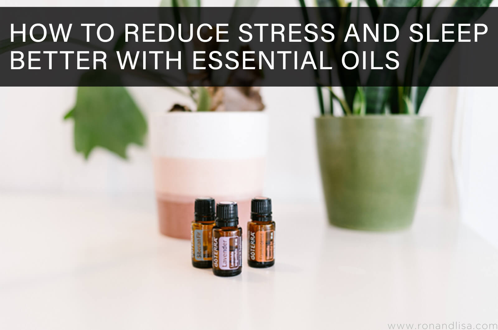 How to Reduce Stress and Sleep Better with Essential Oils
