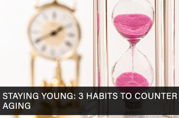 Staying Young: 3 Habits to Counter Aging
