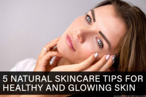 5 Natural Skincare Tips for Healthy and Glowing Skin