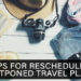 4 Tips for Rescheduling Postponed Travel Plans