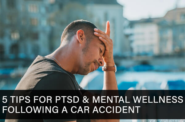5 Tips for PTSD & Mental Wellness Following a Car Accident