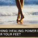 Earthing: Healing Power Right Under Your Feet