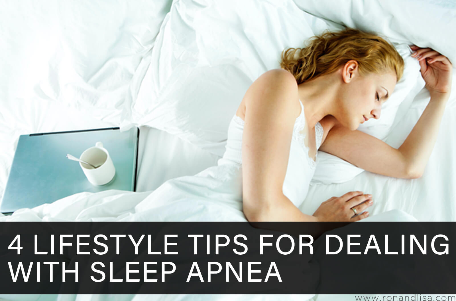 4 Lifestyle Tips for Dealing with Sleep Apnea