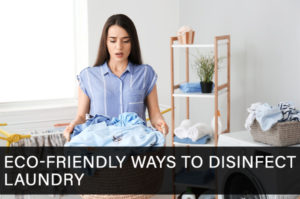 Eco-Friendly Ways to Disinfect Laundry