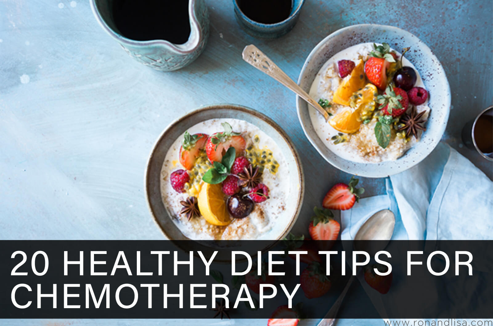 20 Healthy Diet Tips for Chemotherapy