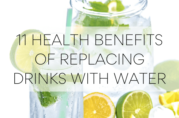 Health Benefits of Replacing Drinks with Water-