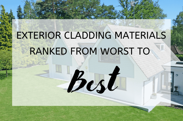 Exterior Cladding Materials Ranked from Worst to Best