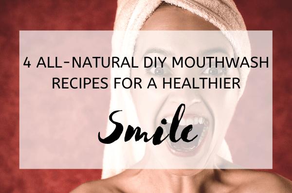4 All Nautral DIY Mouthwash Recipes for a Healthier Smile