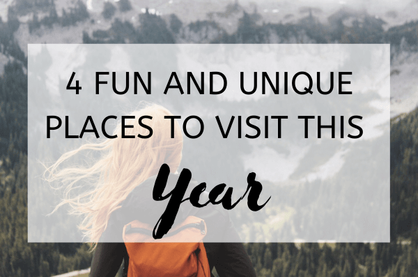 4 Fun and Unique Places to Visit This Year