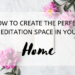 How to Create the Perfect Meditation Space in Your Home