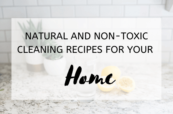 Natural and Non-Toxic Cleaning Recipes for Your Home