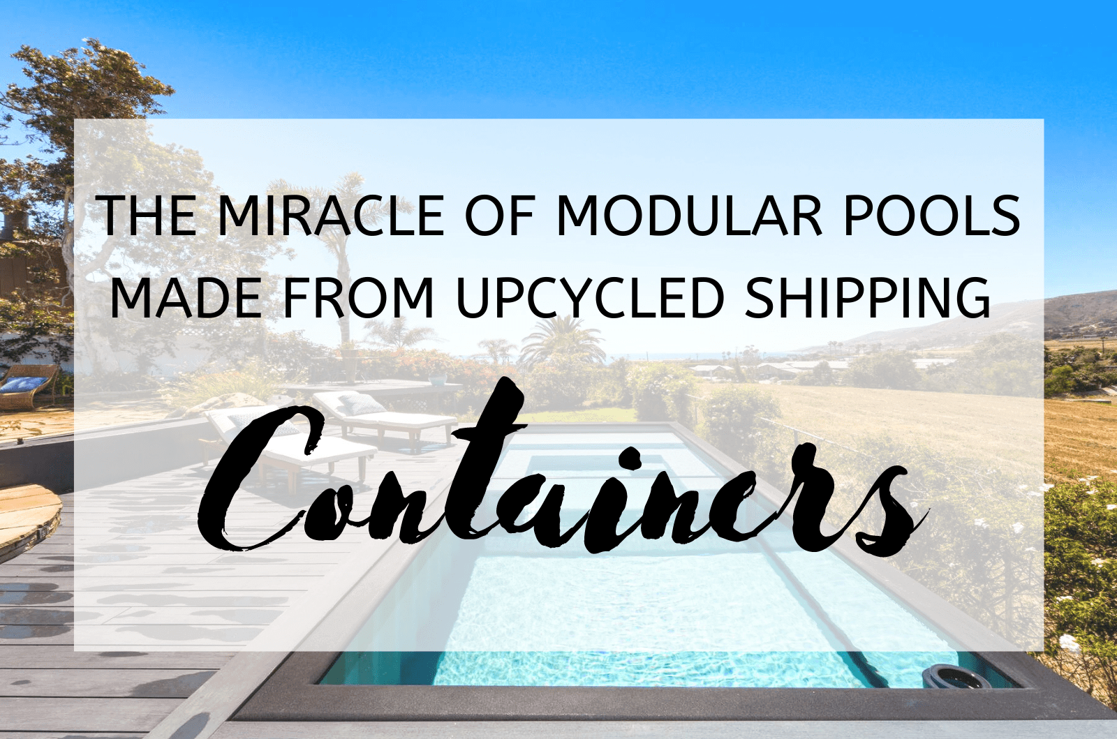 The Miracle of Modular Pools Made from Upcycled Shipping Containers