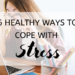 6 Healthy Ways to Cope with Stress - featured