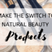 Make the Switch to Natural Beauty Products